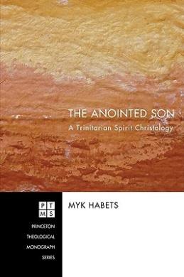 The Anointed Son: A Trinitarian Spirit Christology