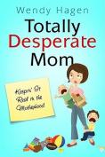 Totally Desperate Mom