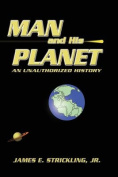 Man and His Planet, an Unauthorized History