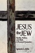 Jesus the Jew, Reality, Politics, and Myth. a Personal Encounter