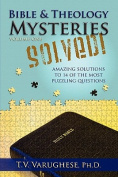 Bible & Theology Mysteries Solved! Volume One