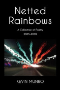 Netted Rainbows A Collection of Poetry 2005-9