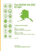 The EXXON Valdez Oil Spill a Report to the President