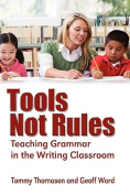 Tools, Not Rules Teaching Grammar in the Writing Classroom