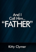 """And I Call Him...""""Father"""""""