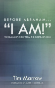 """Before Abraham...I Am!"""
