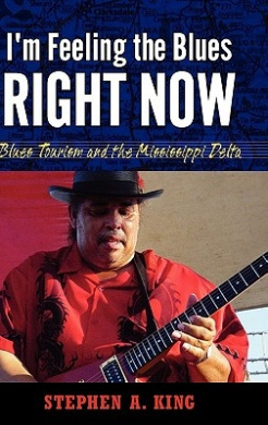 I'm Feeling the Blues Right Now: Blues Tourism and the Mississippi Delta