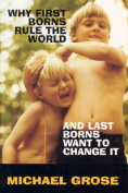 Why First-borns Rule the World and Last-borns Want to Change it