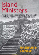 The Origins and Nineteenth Century of the Indigenous Christian Ministry in the Pacific Islands