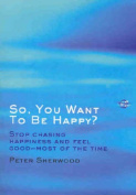 So, You Want to be Happy