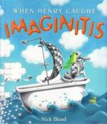 When Henry Caught Imaginitis
