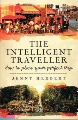 The Intelligent Traveller: How to Plan Your Perfect Holiday Trip