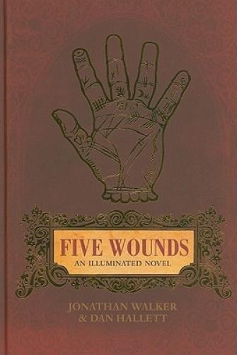Five Wounds: An Illuminated Novel by Jonathan Walker.