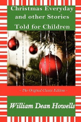 Christmas Every Day and Other Stories Told for Children - The Original Classic Edition