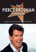 The Pierce Brosnan Handbook - Everything You Need to Know about Pierce Brosnan