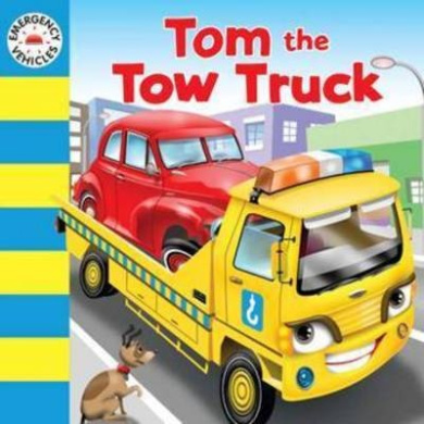 Emergency Vehicles Tom The Tow Truck [Board book]