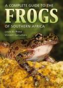 Complete Guide to the Frogs of Southern Africa