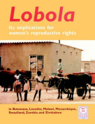 Lobola. Its Implications for Women's Reproductive Rights in Botswana, Leaotho, Malawi, Mozambique, Swaziland, Zambia and Zimbabwe