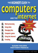 The Beginner's Guide to Computers and the Internet
