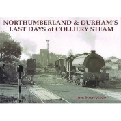 Northumberland and Durham's Last Days of Colliery Steam