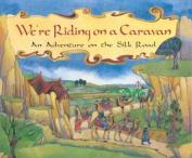 Were Riding on a Caravan