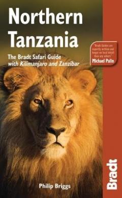 Northern Tanzania: The Bradt Safari Guide with Kilimanjaro and Zanzibar (Bradt Travel Guides)