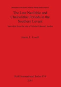 The Late Neolithic and Chalcolithic Periods in the Southern Levant