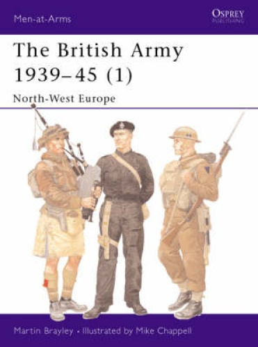 The British Army 1939-1945: Pt.1: North West Europe (Men-at-Arms).