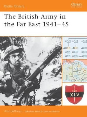 The British Army in the Far East 1941-45 (Battle Orders S.)