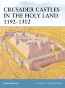 Crusader Castles in the Holy Land, 1192-1302
