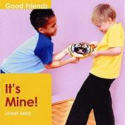 It's Mine! (Good Friends S.)