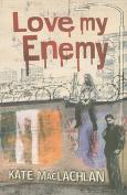 Love My Enemy