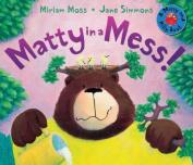 Matty in a Mess!