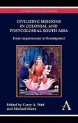 Civilizing Missions' in Colonial and Postcolonial South Asia