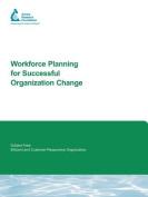 Workforce Planning for Successful Organization Change