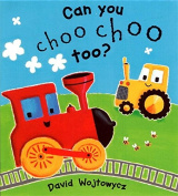 Can You Choo Choo Too? [Board book]