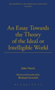 An Essay towards the Theory of the Ideal or Intelligible World - Designed for Two Parts