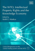 The WTO, Intellectual Property Rights and the Knowledge Economy