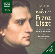 The Life and Works of Franz Liszt [Audio]
