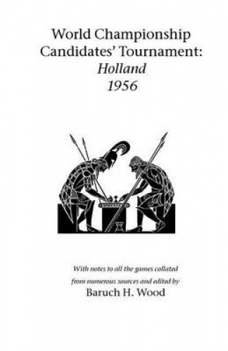 World Championship Candidates' Tournament - Holland 1956 by Baruch H Wood.
