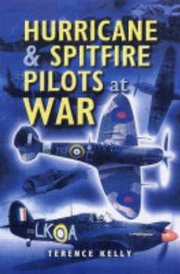 Hurricane and Spitfire Pilots at War