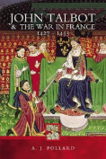 John Talbot and the War in France 1427-1453