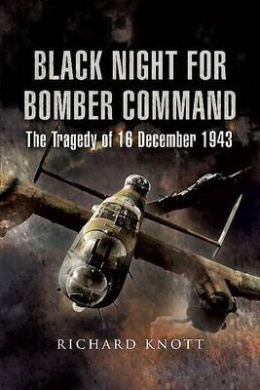 Black Night for Bomber Command: The Tragedy of 16 December 1943