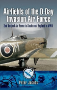 Airfields of the D-Day Invasion Air Force