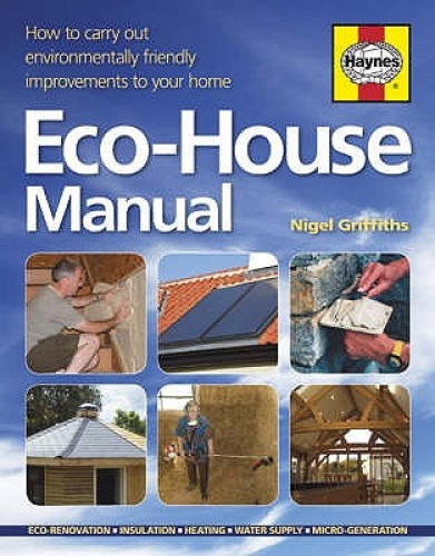 The Eco-house Manual: How to Carry Out Environmentally Friendly Improvements