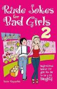 The Rude Jokes for Bad Girls