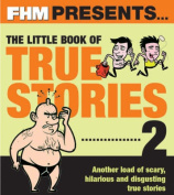"""""""FHM"""" Presents the Little Book of True Stories 2"""