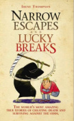 Narrow Escapes and Lucky Breaks