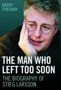 Stieg Larsson - the Man Who Left Too Soon