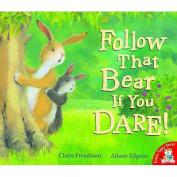 Follow That Bear If You Dare!